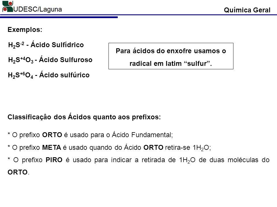 Para ácidos do enxofre usamos o radical em latim sulfur .