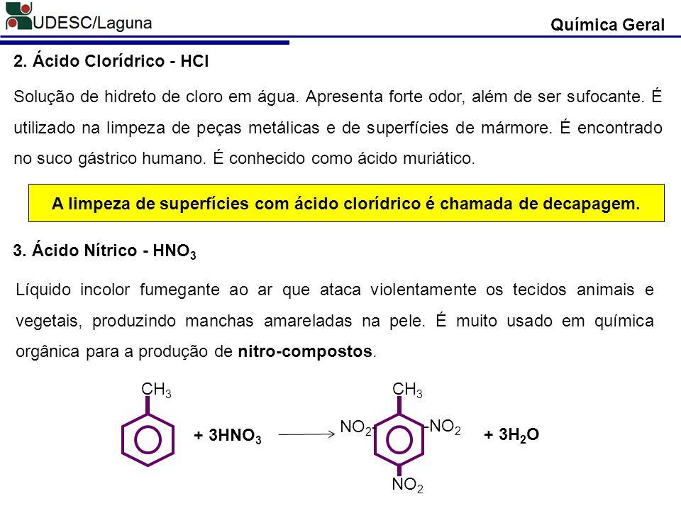 A limpeza de superfícies com ácido clorídrico é chamada de decapagem.