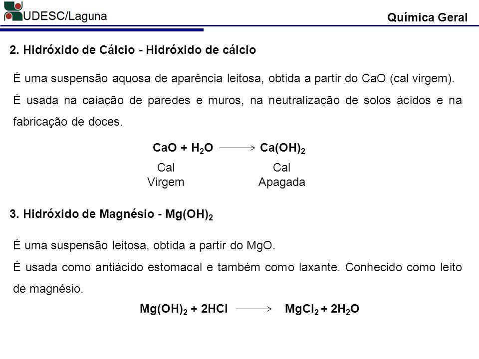 Química Geral 2. Hidróxido de Cálcio - Hidróxido de cálcio. É uma suspensão aquosa de aparência leitosa, obtida a partir do CaO (cal virgem).
