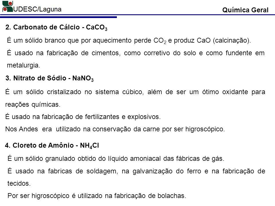 Química Geral 2. Carbonato de Cálcio - CaCO3. É um sólido branco que por aquecimento perde CO2 e produz CaO (calcinação).