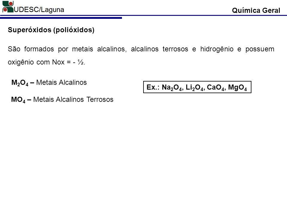 Química Geral Superóxidos (polióxidos) São formados por metais alcalinos, alcalinos terrosos e hidrogênio e possuem oxigênio com Nox = - ½.