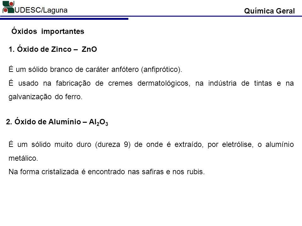 Química Geral Óxidos importantes. 1. Óxido de Zinco – ZnO. É um sólido branco de caráter anfótero (anfiprótico).