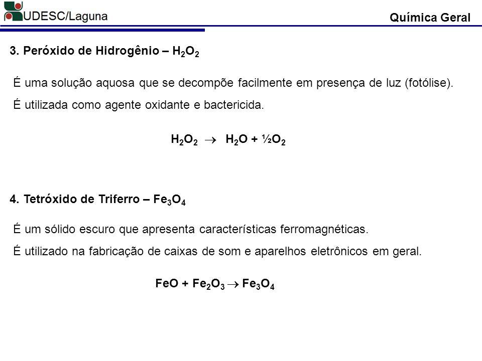 Química Geral 3. Peróxido de Hidrogênio – H2O2. É uma solução aquosa que se decompõe facilmente em presença de luz (fotólise).