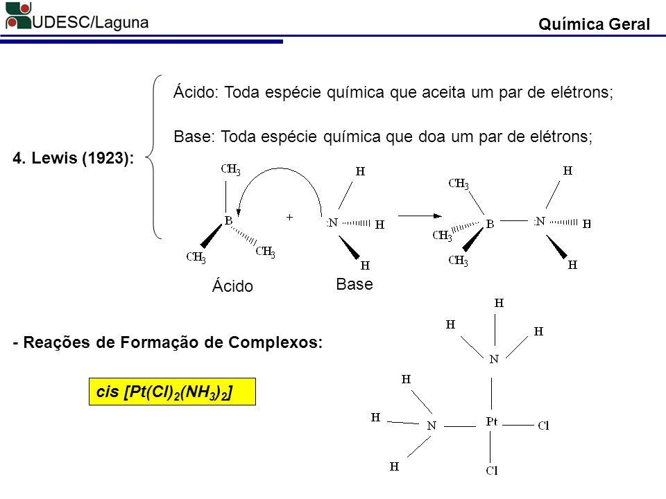 Química Geral Ácido: Toda espécie química que aceita um par de elétrons; Base: Toda espécie química que doa um par de elétrons;