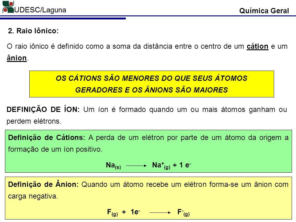 Química Geral 2. Raio Iônico: O raio iônico é definido como a soma da distância entre o centro de um cátion e um ânion.