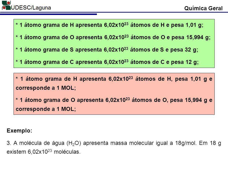 Química Geral * 1 átomo grama de H apresenta 6,02x1023 átomos de H e pesa 1,01 g;