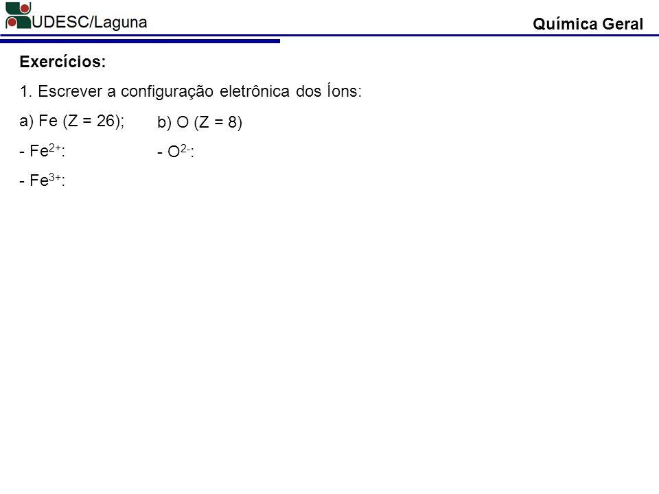 Química Geral Exercícios: 1. Escrever a configuração eletrônica dos Íons: a) Fe (Z = 26); - Fe2+: