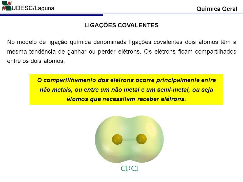 Química Geral LIGAÇÕES COVALENTES.