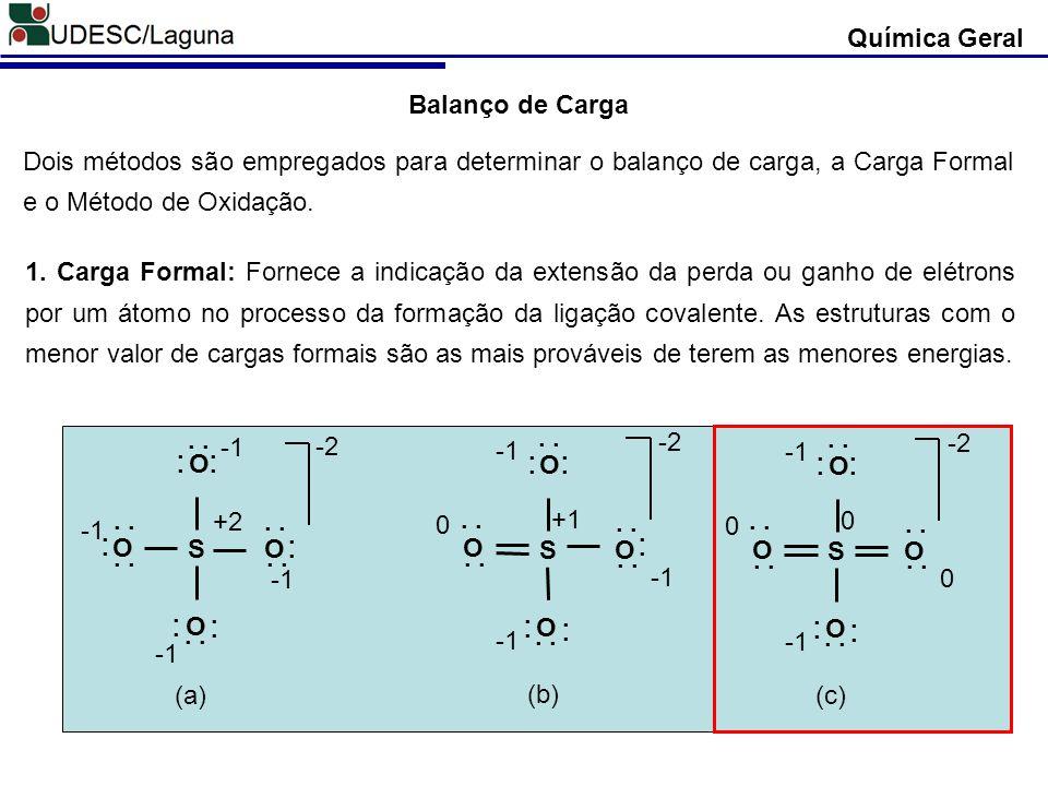 Química Geral Balanço de Carga. Dois métodos são empregados para determinar o balanço de carga, a Carga Formal e o Método de Oxidação.