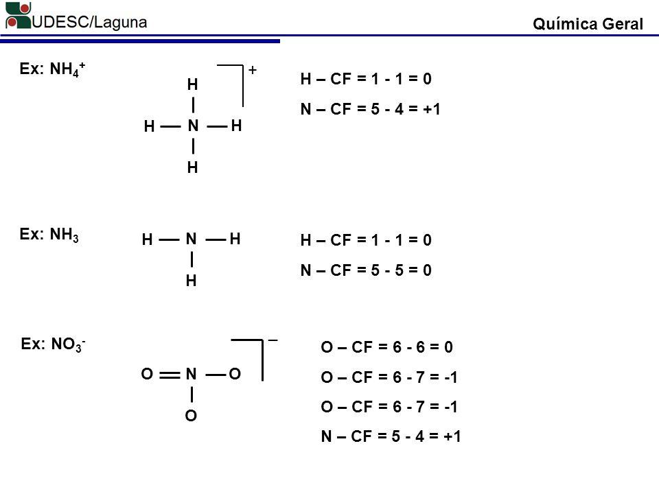 Química Geral Ex: NH4+ N. H. + H – CF = 1 - 1 = 0. N – CF = 5 - 4 = +1. Ex: NH3. N. H. H – CF = 1 - 1 = 0.