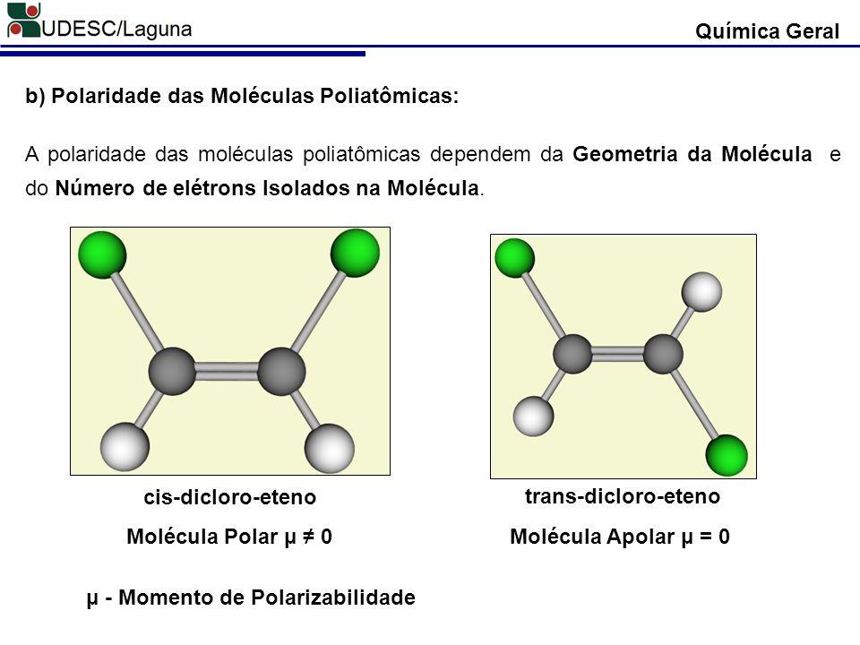 Química Geral b) Polaridade das Moléculas Poliatômicas: