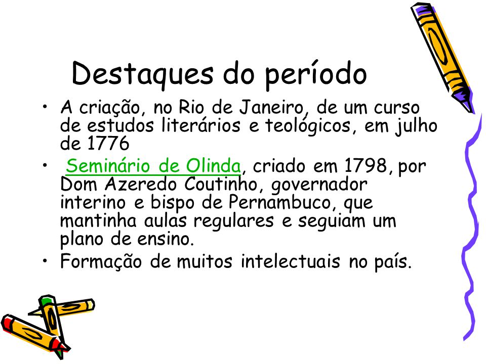 Destaques do período A criação, no Rio de Janeiro, de um curso de estudos literários e teológicos, em julho de 1776.