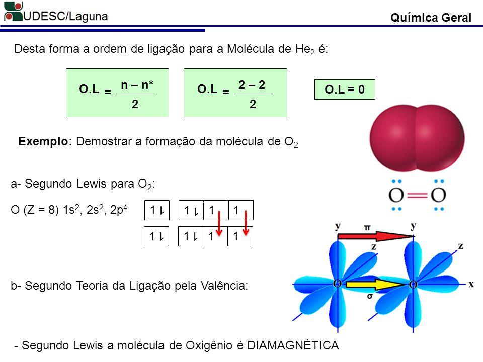 Química Geral Desta forma a ordem de ligação para a Molécula de He2 é: O.L. 2. n – n* = O.L. 2.