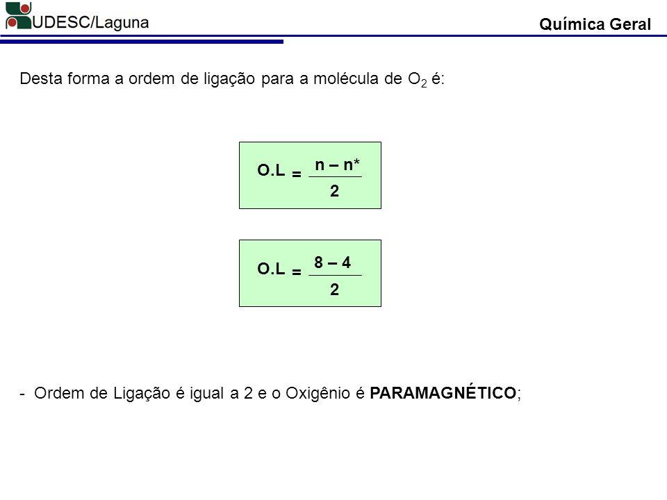 Química Geral Desta forma a ordem de ligação para a molécula de O2 é: O.L. 2. n – n* = O.L. 2.