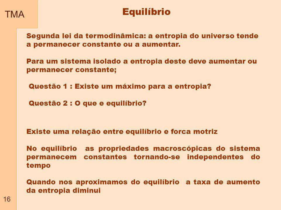TMA 16. Equilíbrio. Segunda lei da termodinâmica: a entropia do universo tende a permanecer constante ou a aumentar.