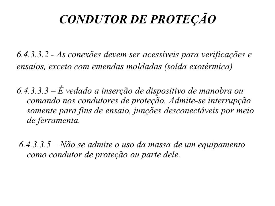 CONDUTOR DE PROTEÇÃO 6.4.3.3.2 - As conexões devem ser acessíveis para verificações e. ensaios, exceto com emendas moldadas (solda exotérmica)