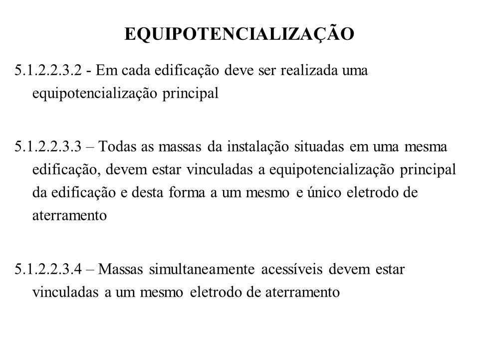 EQUIPOTENCIALIZAÇÃO 5.1.2.2.3.2 - Em cada edificação deve ser realizada uma equipotencialização principal.