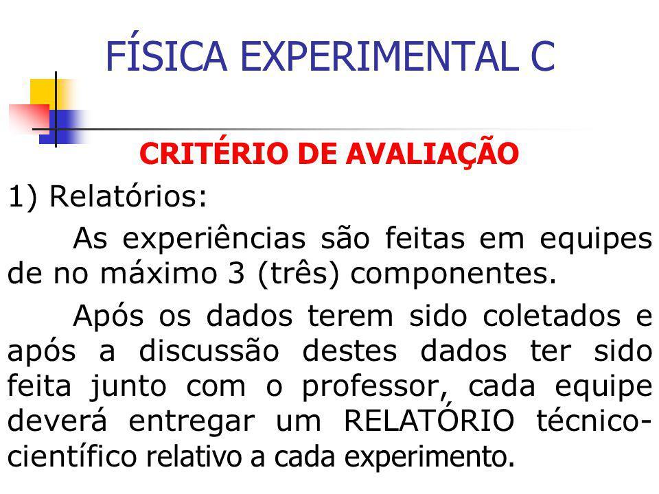 FÍSICA EXPERIMENTAL C CRITÉRIO DE AVALIAÇÃO 1) Relatórios: