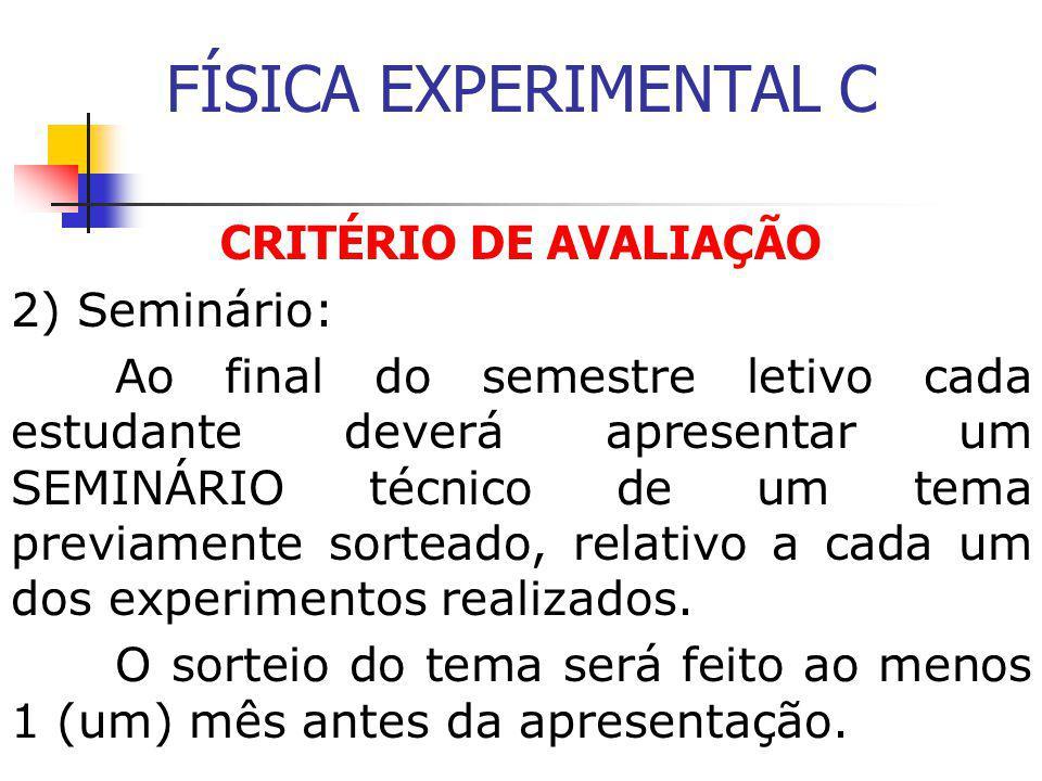 FÍSICA EXPERIMENTAL C CRITÉRIO DE AVALIAÇÃO 2) Seminário: