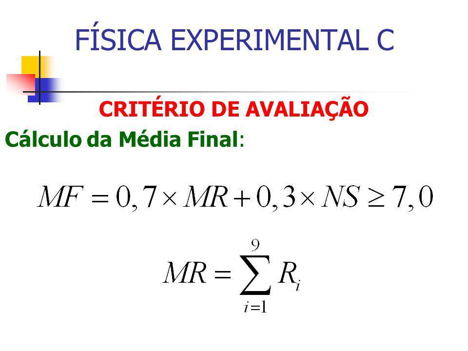 FÍSICA EXPERIMENTAL C CRITÉRIO DE AVALIAÇÃO Cálculo da Média Final: