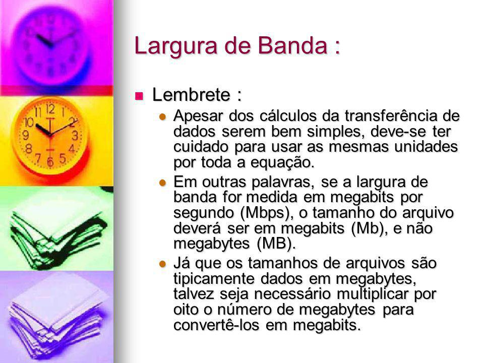 Largura de Banda : Lembrete :