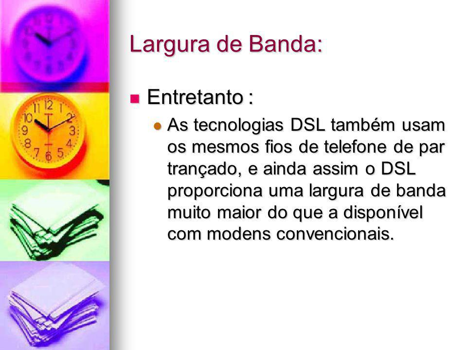 Largura de Banda: Entretanto :