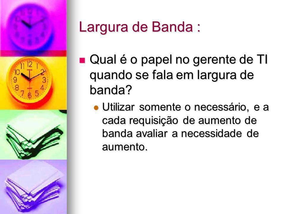 Largura de Banda : Qual é o papel no gerente de TI quando se fala em largura de banda