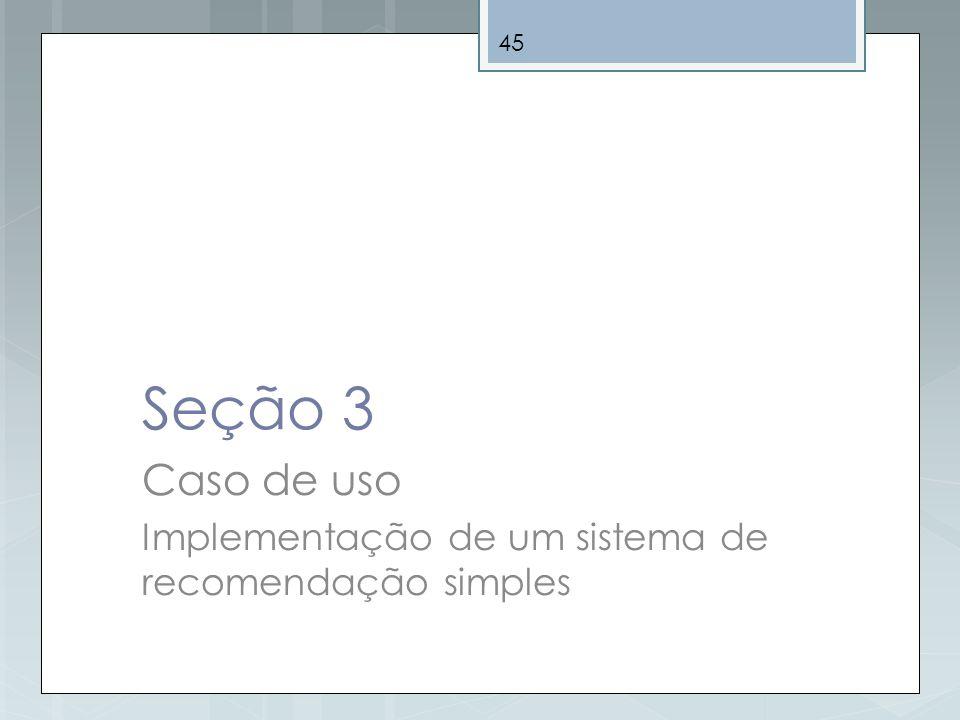 Seção 3 Caso de uso Implementação de um sistema de recomendação simples