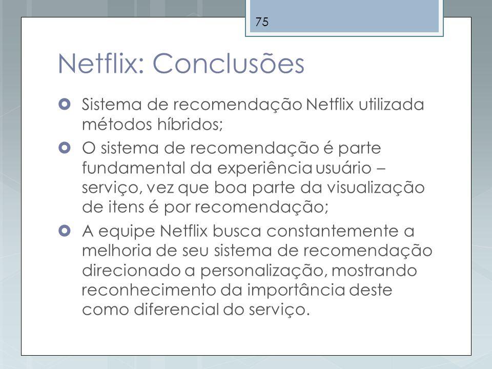 Netflix: Conclusões Sistema de recomendação Netflix utilizada métodos híbridos;
