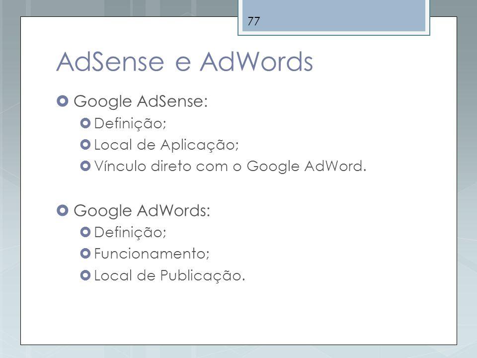AdSense e AdWords Google AdSense: Google AdWords: Definição;
