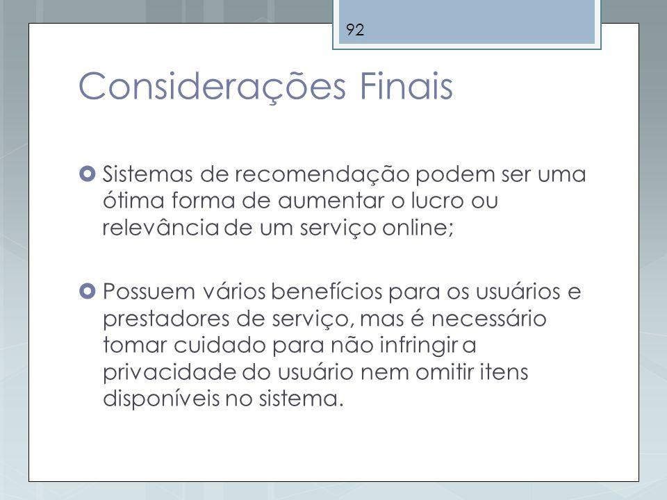 Considerações Finais Sistemas de recomendação podem ser uma ótima forma de aumentar o lucro ou relevância de um serviço online;