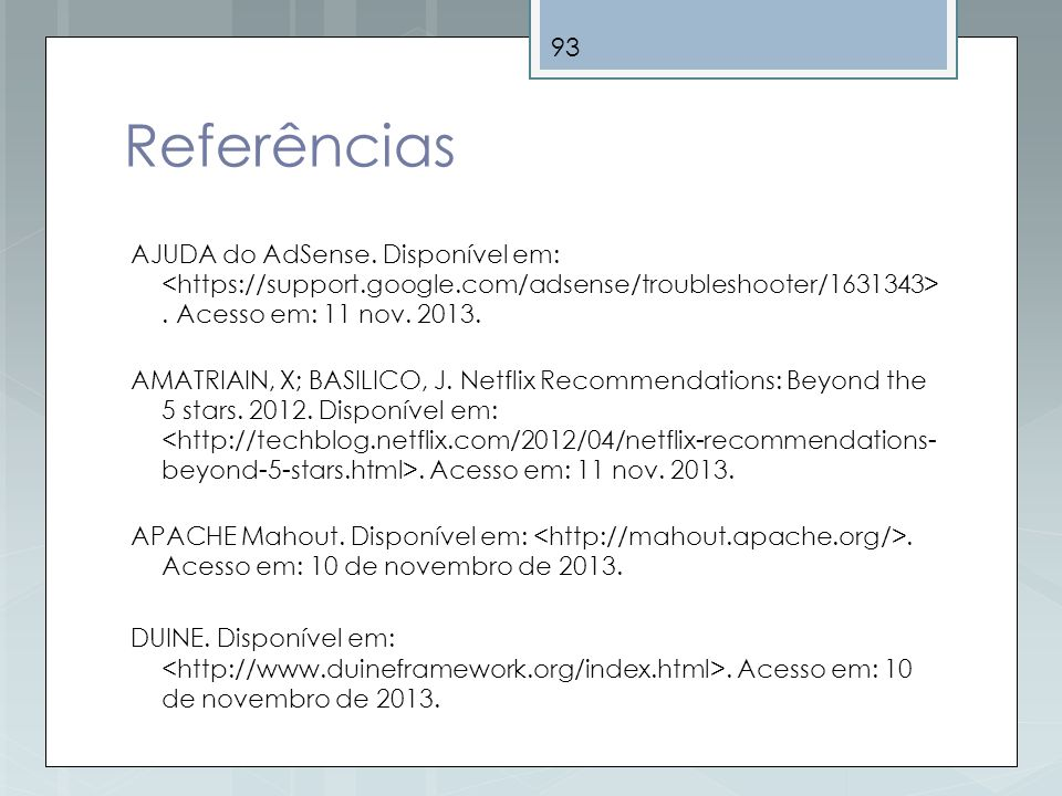 Referências AJUDA do AdSense. Disponível em: <https://support.google.com/adsense/troubleshooter/1631343> . Acesso em: 11 nov. 2013.