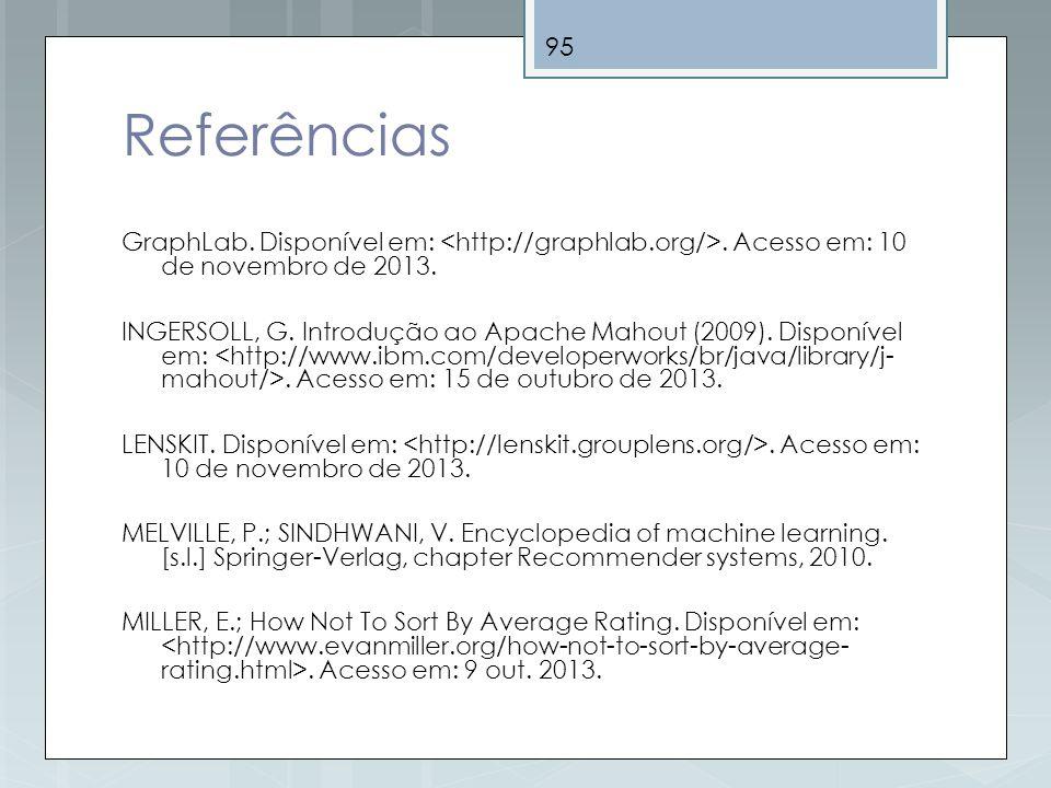 Referências GraphLab. Disponível em: <http://graphlab.org/>. Acesso em: 10 de novembro de 2013.