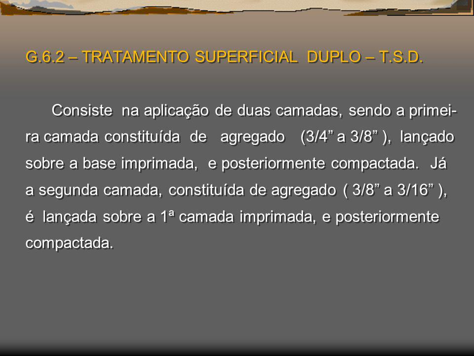 G. 6. 2 – TRATAMENTO SUPERFICIAL DUPLO – T. S. D