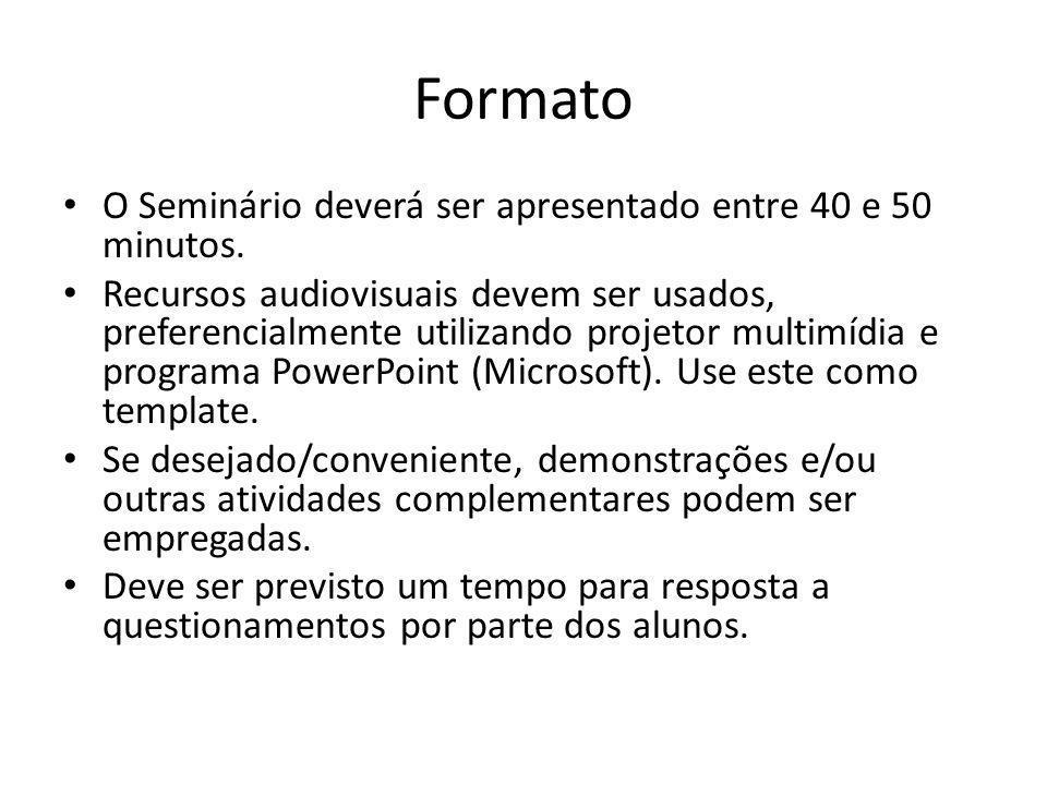 Formato O Seminário deverá ser apresentado entre 40 e 50 minutos.