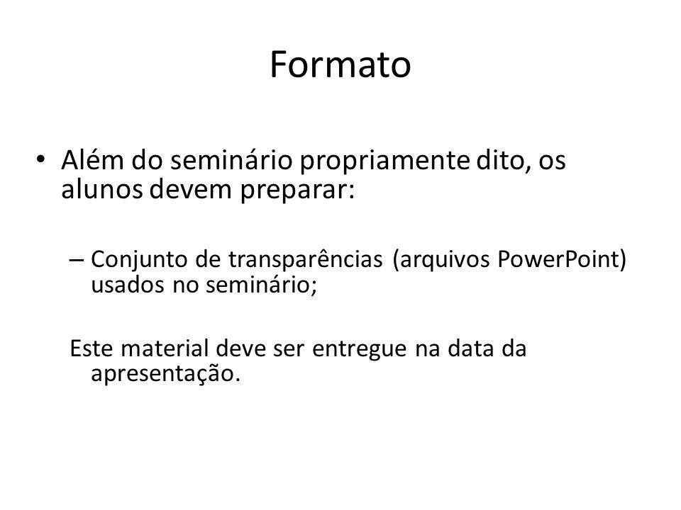 Formato Além do seminário propriamente dito, os alunos devem preparar: