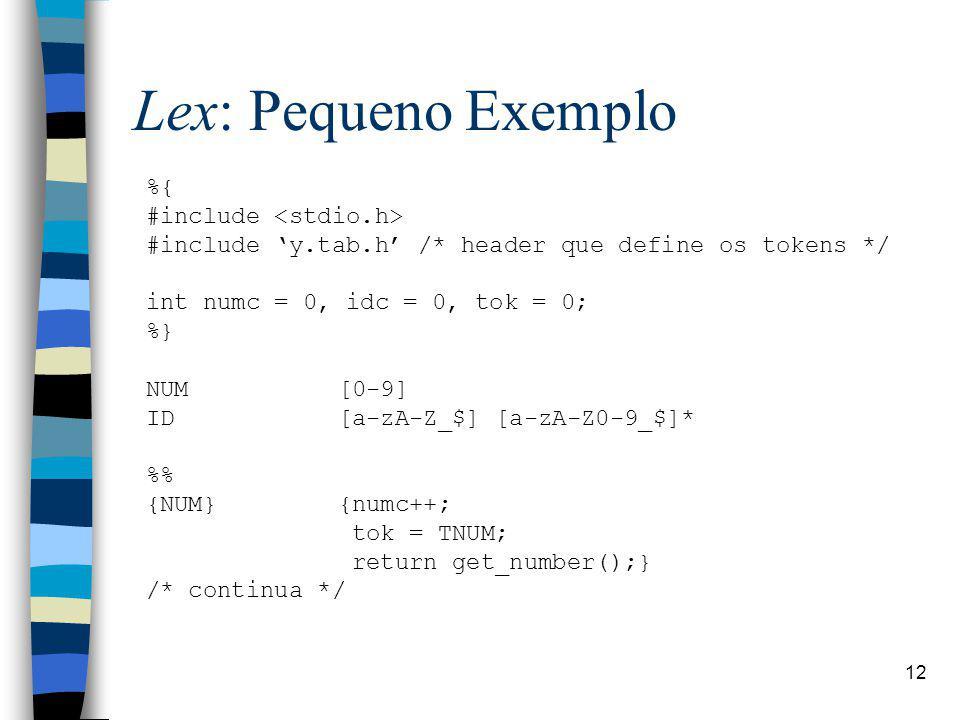 Lex: Pequeno Exemplo %{ #include <stdio.h>