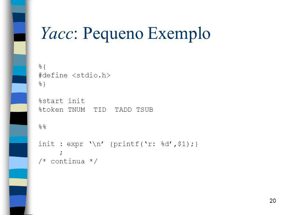 Yacc: Pequeno Exemplo %{ #define <stdio.h> %} %start init