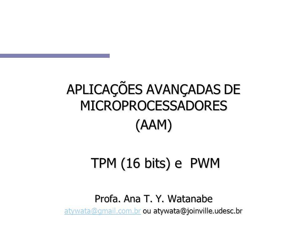 APLICAÇÕES AVANÇADAS DE MICROPROCESSADORES (AAM) TPM (16 bits) e PWM