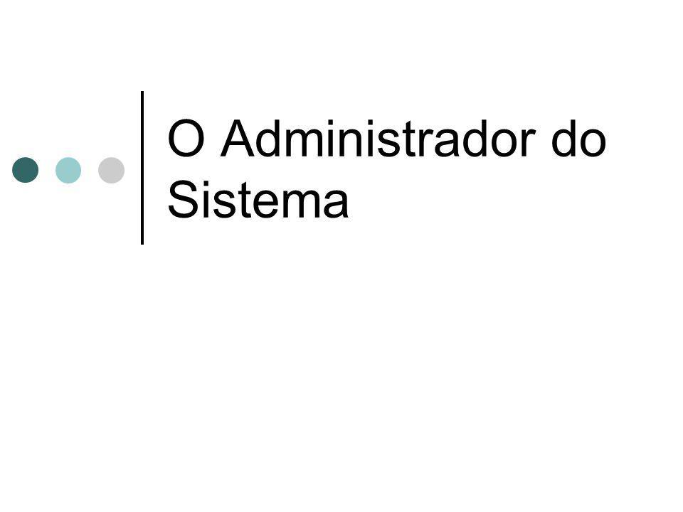 O Administrador do Sistema