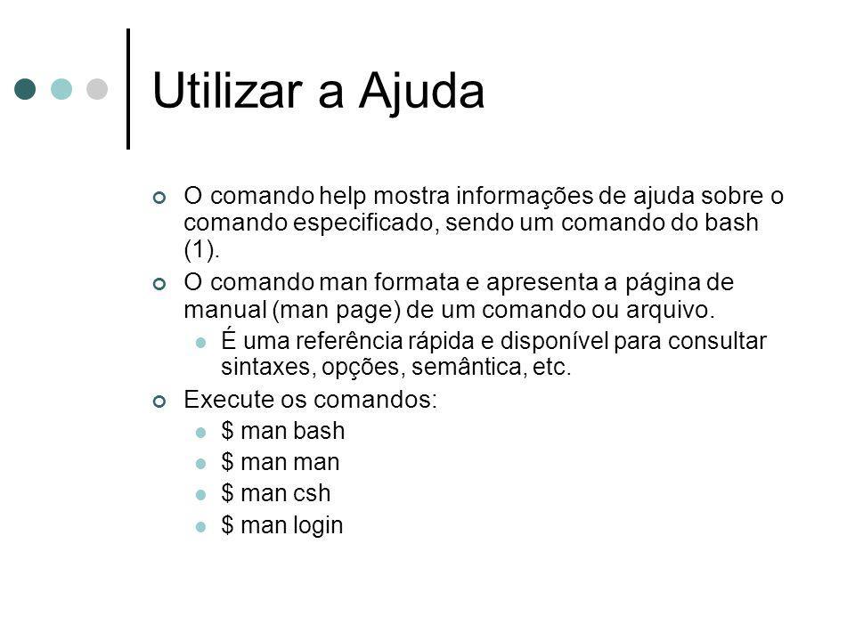 Utilizar a Ajuda O comando help mostra informações de ajuda sobre o comando especificado, sendo um comando do bash (1).