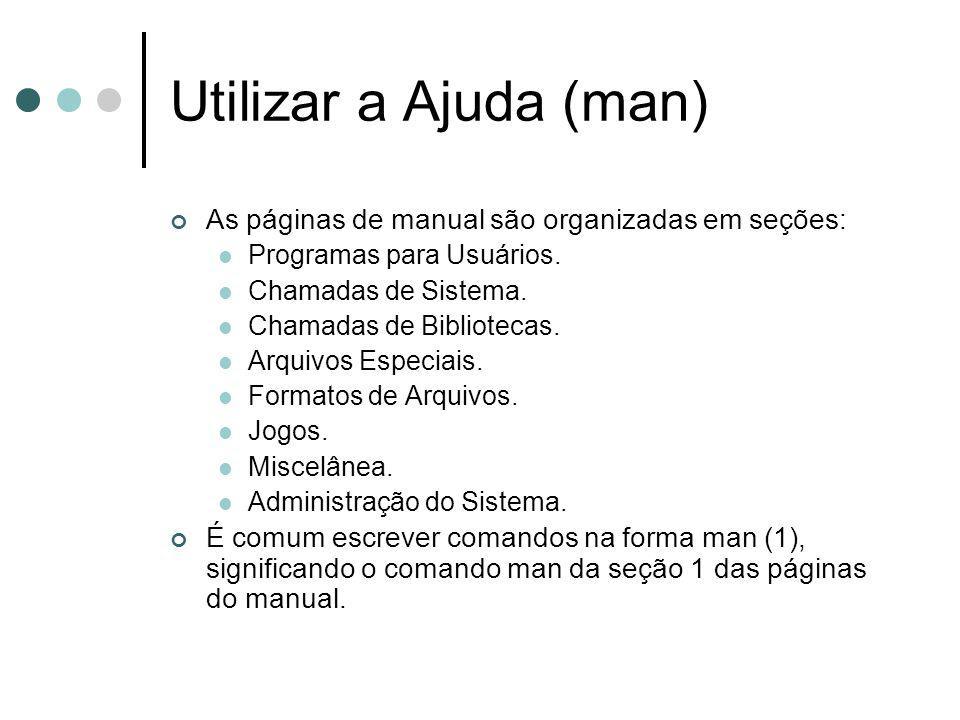 Utilizar a Ajuda (man) As páginas de manual são organizadas em seções: