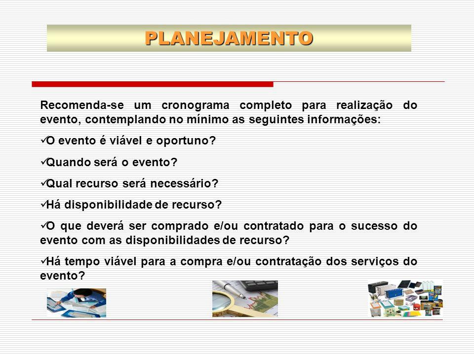 PLANEJAMENTO Recomenda-se um cronograma completo para realização do evento, contemplando no mínimo as seguintes informações: