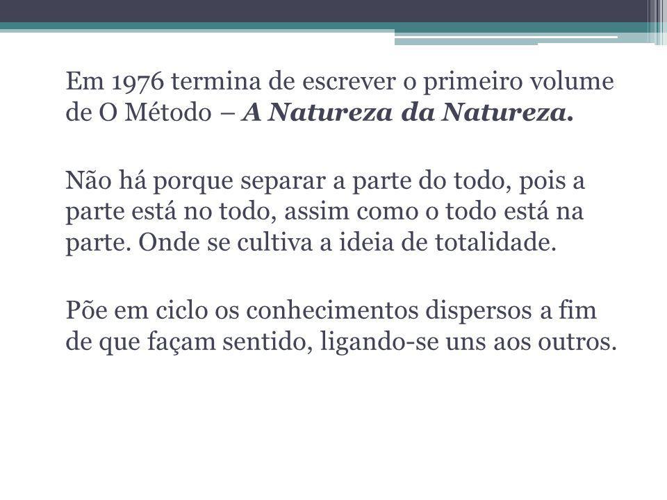 Em 1976 termina de escrever o primeiro volume de O Método – A Natureza da Natureza.