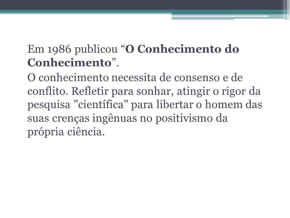Em 1986 publicou O Conhecimento do Conhecimento .