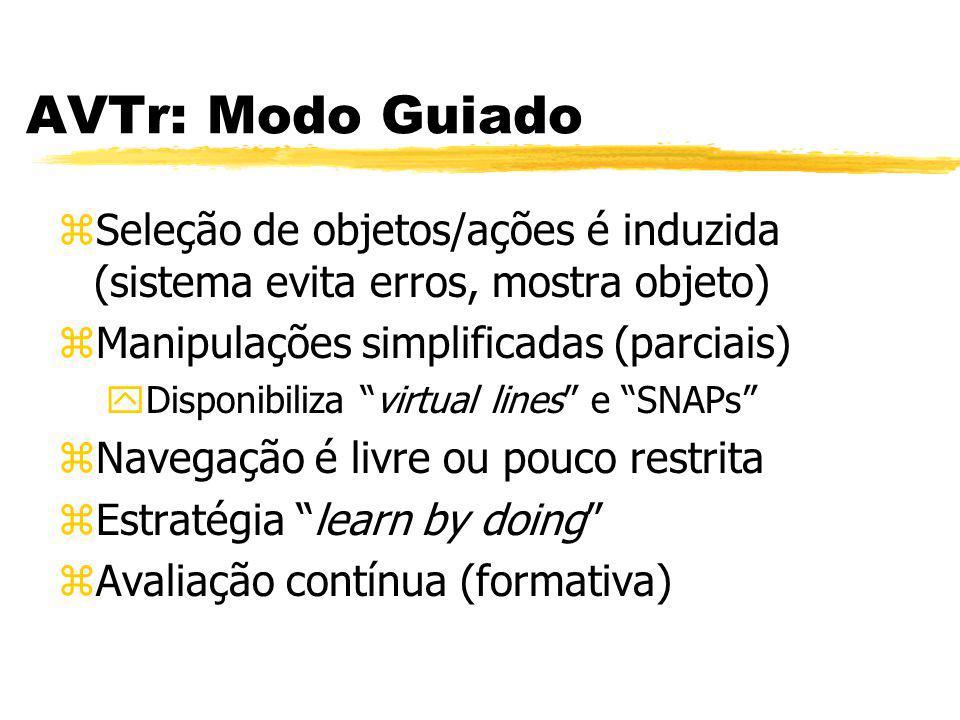 AVTr: Modo Guiado Seleção de objetos/ações é induzida (sistema evita erros, mostra objeto) Manipulações simplificadas (parciais)