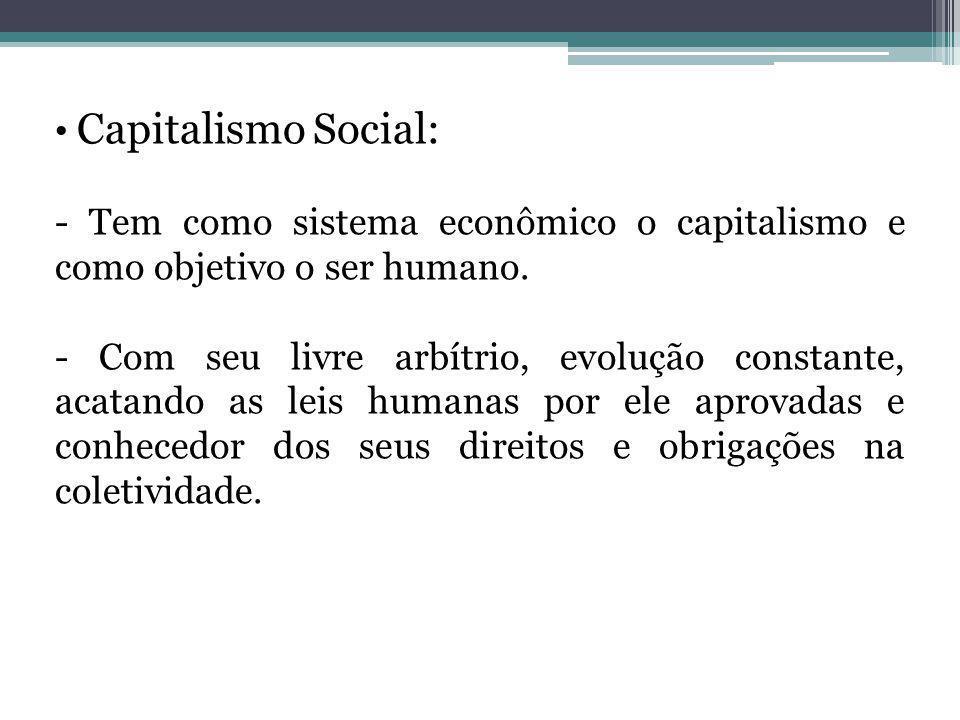 Capitalismo Social: - Tem como sistema econômico o capitalismo e como objetivo o ser humano.