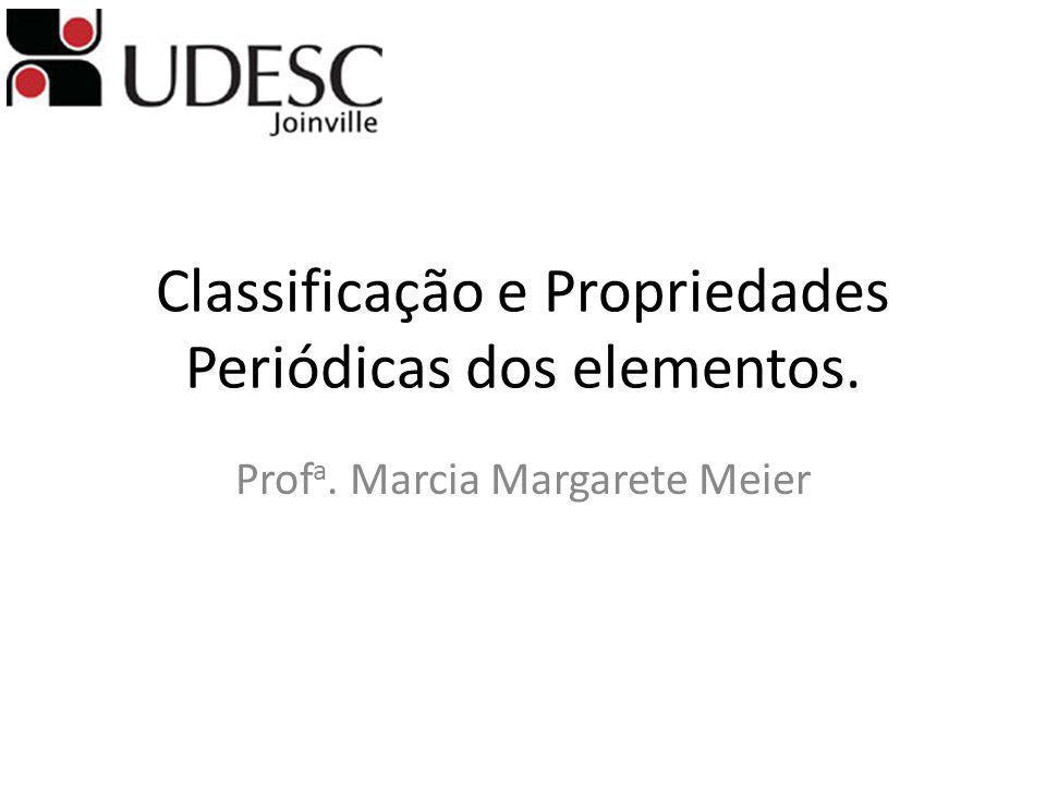 Classificação e Propriedades Periódicas dos elementos.