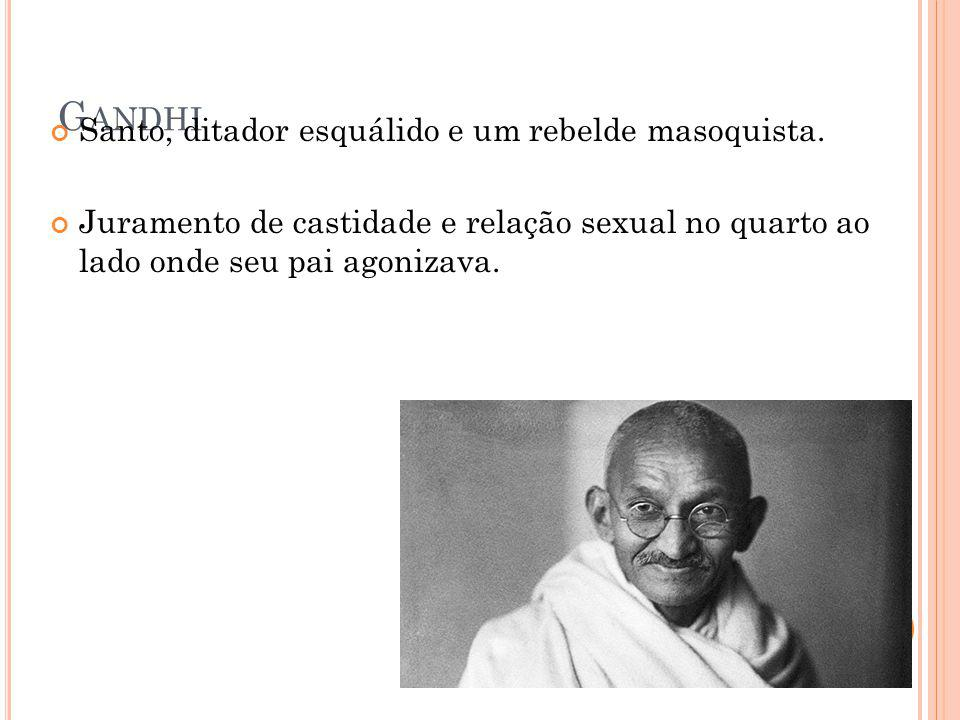 Gandhi Santo, ditador esquálido e um rebelde masoquista.