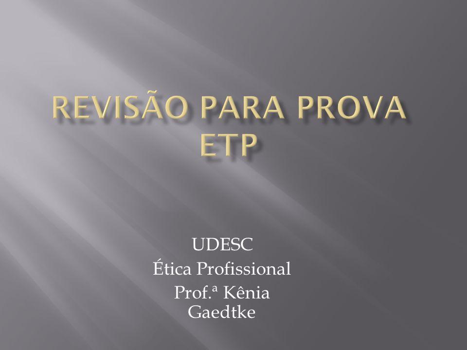UDESC Ética Profissional Prof.ª Kênia Gaedtke